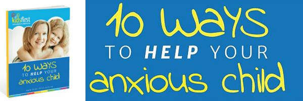 10 ways to help your anxious child